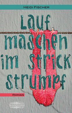 Laufmaschen im Strickstrumpf von Fischer,  Heidi