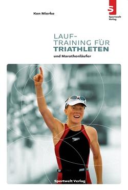 Lauftraining für Triathleten und Marathonläufer von Mierke,  Ken