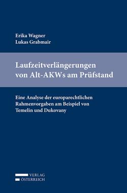 Laufzeitverlängerungen von Alt-AKWs am Prüfstand von Grabmair,  Lukas, Wagner,  Erika