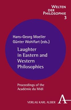 Laughter in Eastern and Western Philosophies von Moeller,  Hans-Georg, Wohlfart,  Günter