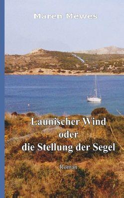 Launischer Wind oder die Stellung der Segel von Mewes,  Maren