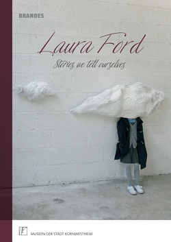 Laura Ford | Stories we tell ourselves von Dams,  Saskia, Koch,  Holger