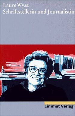 Laure Wyss: Schriftstellerin und Journalistin von Caduff,  Corina, Haller,  Gret, Matt,  Beatrice von, Pulver,  Elsbeth