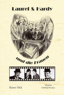Laurel & Hardy und die Frauen von Dick,  Rainer, Fischer,  Ottfried