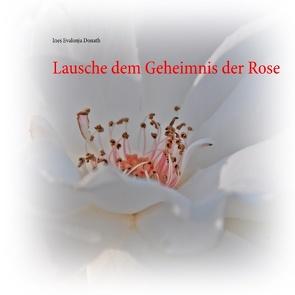 Lausche dem Geheimnis der Rose von Donath,  Ines Evalonja