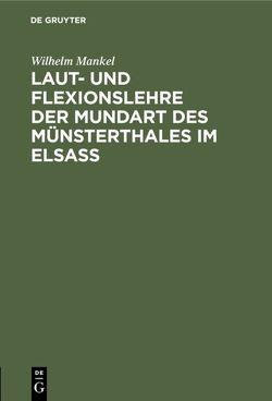 Laut- und Flexionslehre der Mundart des Münsterthales im Elsass von Mankel,  Wilhelm