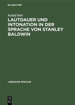 Lautdauer und Intonation in der Sprache von Stanley Baldwin von Birk,  Rudolf