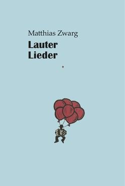 Lauter Lieder von Zwarg,  Matthias