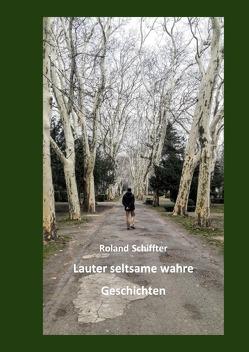 Lauter seltsame wahre Geschichten von Dr. Schiffter,  Roland
