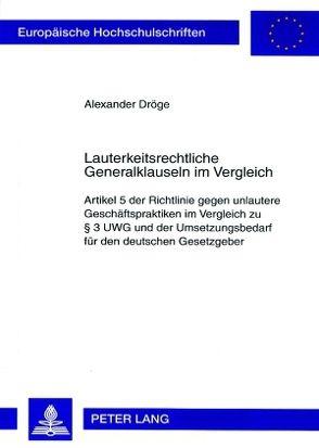 Lauterkeitsrechtliche Generalklauseln im Vergleich von Dröge,  Alexander