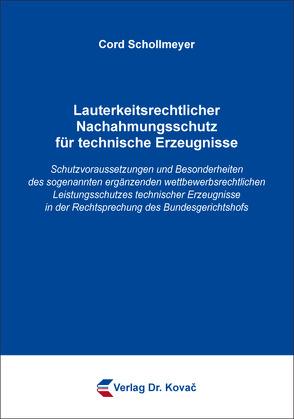Lauterkeitsrechtlicher Nachahmungsschutz für technische Erzeugnisse von Schollmeyer,  Cord