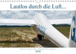 Lautlos durch die Luft – Faszination Segelfliegen (Wandkalender 2018 DIN A4 quer) von Visual Treats,  HM