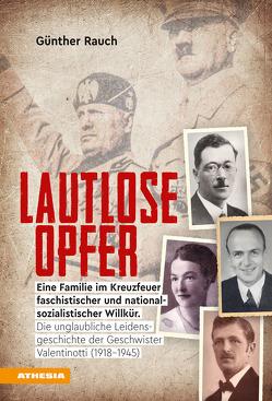 Lautlose Opfer – Eine Familie im Kreuzfeuer faschistischer und nationalsozialistischer Willkür. von Rauch,  Günther