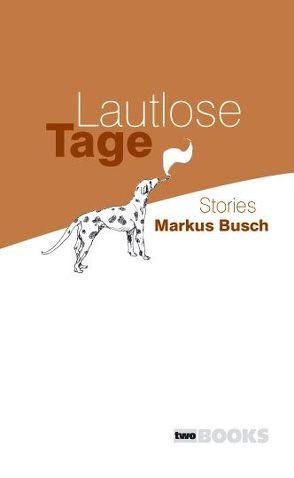 Lautlose Tage von Busch,  Markus