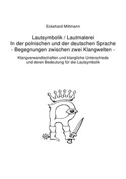 Lautsymbolik / Lautmalerei in der polnischen und der deutschen Sprache – Begegnung zwischen zwei Klangwelten – von Mittmann,  Eckehard