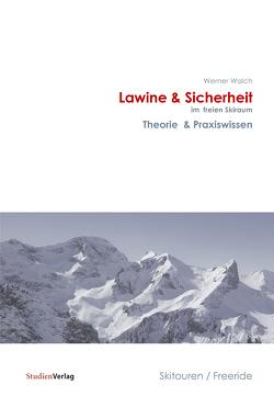 Lawine & Sicherheit im freien Skiraum von Walch,  Werner