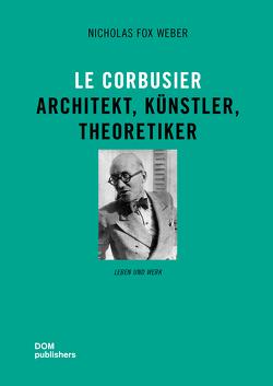Le Corbusier von Fox Weber,  Nicholas