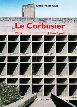 Le Corbusier, Paris – Chandigarh von Gast,  Klaus-Peter, Rüegg,  Arthur