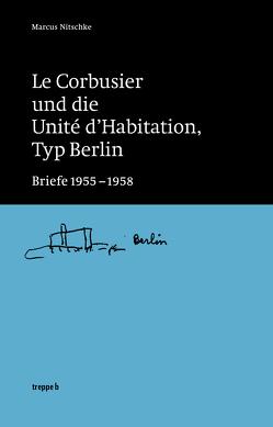 Le Corbusier und die Unité d'Habitation, Typ Berlin von Nitschke,  Marcus