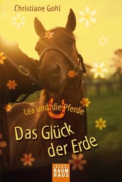 Lea und die Pferde – Das Glück der Erde von Gohl,  Christiane