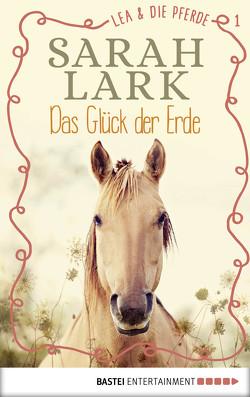 Lea und die Pferde – Das Glück der Erde von Lark,  Sarah