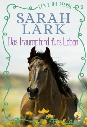 Lea und die Pferde – Das Traumpferd fürs Leben von Lark,  Sarah