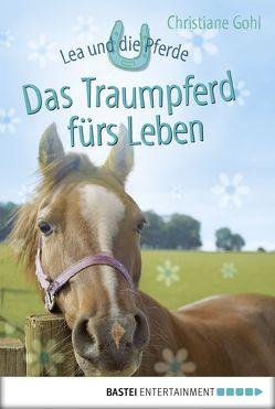 Lea und die Pferde – Das Traumpferd fürs Leben von Gohl,  Christiane