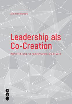 Leadership als Co-Creation von Frischknecht,  Astrid