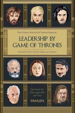 Leadership by Game of Thrones von Hübner-Weinhold,  Mark, Klapproth,  Manfred