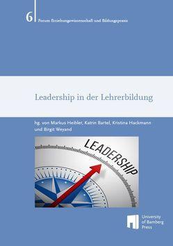 Leadership in der Lehrerbildung von Bartel ,  Katrin, Hackmann,  Kristina, Heibler,  Markus, Weyand,  Birgit