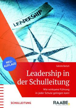 Leadership – wie wirksame Führung in Schule gelingen kann von Bartsch,  Gabriele