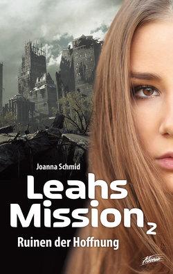 Leahs Mission – Ruinen der Hoffnung von Schmid,  Joanna