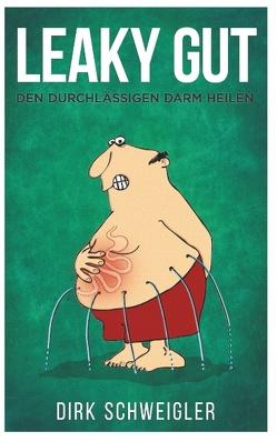 Leaky Gut von Schweigler,  Dirk