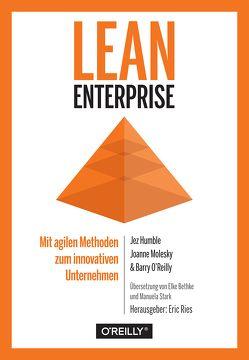 Lean Enterprise von Bethke,  Elke, Humble,  Jez, Molesky,  Joanne, O'Reilly,  Barry, Ries,  Eric, Stark,  Manuela