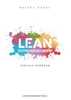 Lean Entrepreneurship – Einfach Gründen! von Kugel,  Rafael