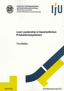 Lean Leadership in Ganzheitlichen Produktionssystemen von Mielke,  Tim