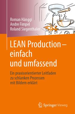 LEAN Production – einfach und umfassend von Fimpel,  Andre, Hänggi,  Roman, Siegenthaler,  Roland