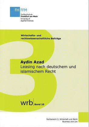 Leasing nach deutschem und islamischem Recht von Azad,  Aydin, Hossenfelder,  Prof. Dr. Wolfgang, Koch,  Prof. Dr. Susanne, Kupjetz,  Prof. Dr.,  Jörg