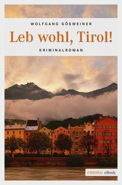 Leb wohl, Tirol! von Gösweiner,  Wolfgang