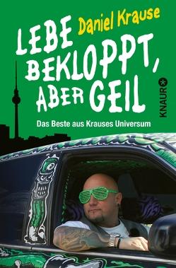 Lebe bekloppt, aber geil von Krause,  Daniel, Meyer zu Kueingdorf,  Ulf