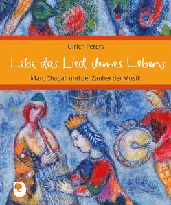 Lebe das Lied deines Lebens von Chagall,  Marc, Peters,  Ulrich