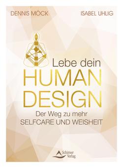 Lebe dein Human Design von Möck,  Dennis, Uhlig,  Isabel