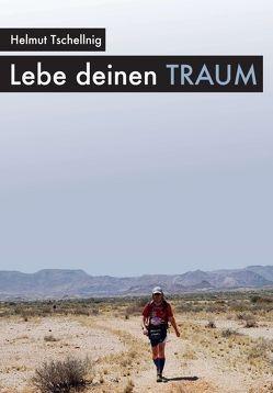 Lebe deinen Traum von Tschellnig,  Helmut
