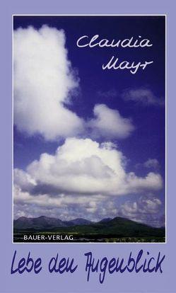 Lebe den Augenblick von Mayr,  Claudia