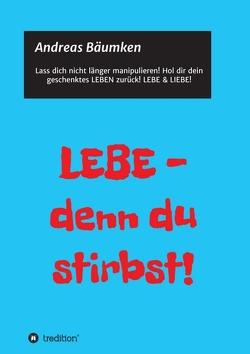 LEBE – denn du stirbst! von Bäumken,  Andreas