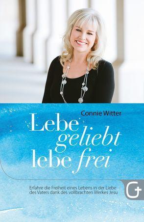 Lebe geliebt, lebe frei von Kohlmann,  Gabriele, Witter,  Connie