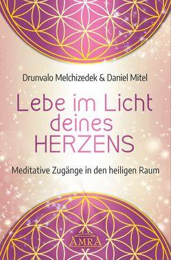LEBE IM LICHT DEINES HERZENS von Melchizedek,  Drunvalo, Mitel,  Daniel