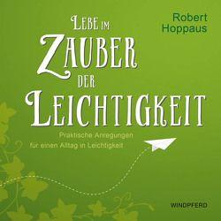 Lebe im Zauber der Leichtigkeit von Hoppaus,  Robert