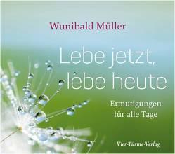 Lebe jetzt, lebe heute von Müller,  Wunibald