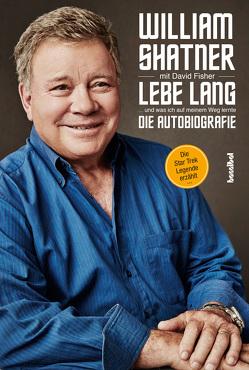 Lebe Lang … und was ich auf meinem Weg lernte von Fisher,  David, Shatner,  William, Tepper,  Alan